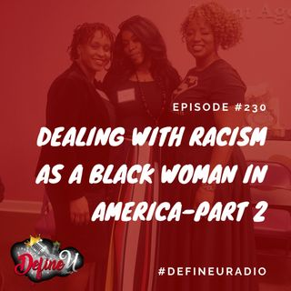 DUR 230| Dealing With Racism As A Black Woman Part 2