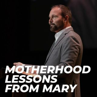 Motherhood Lessons From Mary
