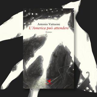 """Ep. 13 - Antonio Vattuone e """"L'America può attendere"""""""