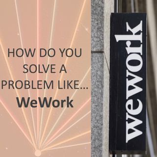 How do you solve a problem like... WeWork