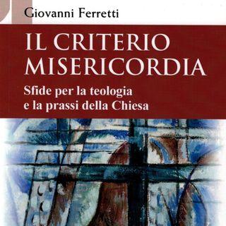 """Giovanni Ferretti """"Il criterio misericordia"""""""
