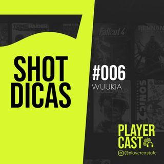 #006 - Shot Dicas - Wuukia