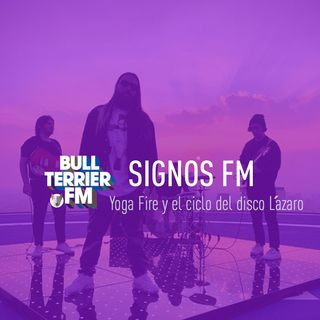 Yoga Fire y el ciclo del disco Lázaro - SignosFM