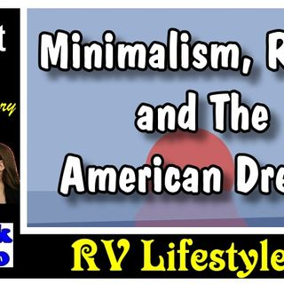 Minimalism, RVers and The American Dream | RV Talk Radio Ep.93 #podcast #RVer #minimalist #americandream