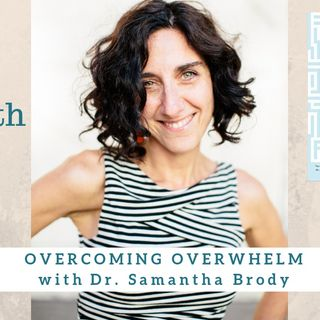 1454 My Strength Is My Story with Dr. Samantha Brody, Overcoming Overwhelm