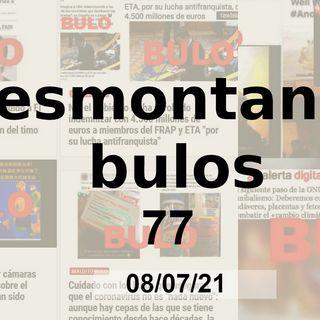 Desmontando bulos 77 (08/07/21)