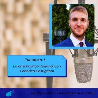 Prima puntata. La crisi politica in Italia, con Federico Castiglioni