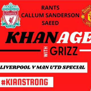 Khanage | LFC v MUFC Special | Grizz, Rants, Callum, Saeed
