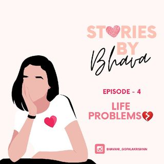 Episode 4 - Stories By Bhava ❤️ - Life problems❤️