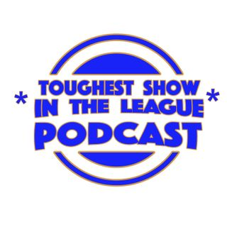 Toughest Show in the League Podcast