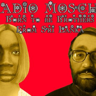 Radio Mosche - Puntata 6: Born to Be Brothers From Sri Lanka