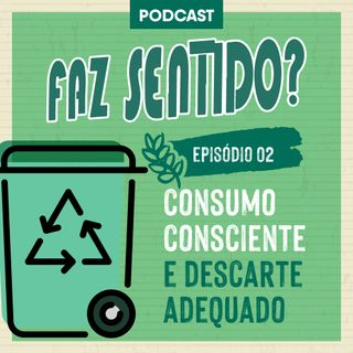 02# | Consumo consciente e descarte adequado