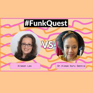 FunkQuest -Season 2 - Semi Final 1 - Alyson Lex v Dr. Kimya Nuru Dennis