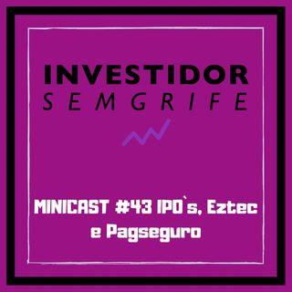 MINICAST #43 IPO`s, Eztec e Pagseguro