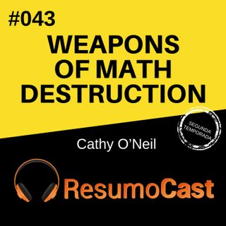 T2#043 Weapons of math destruction - Armas de destruição matemática | Cathy O'neil