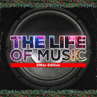 The Life Of Music - Episode 7 - Xmas Edition