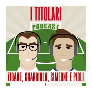 Ep. 22 - Zidane, Guardiola, Simeone e Pioli