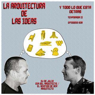 04 de Julio, Día Del Arquitecto - El Sentido De Ser Arquitecto - Temporada II -Episodio 039