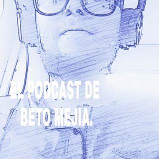 Episodio 4 - El Podcast De Beto Mejía.