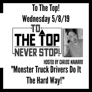 "To The Top Daily ""Monster Truck Drivers Do It The Hard Way!"""