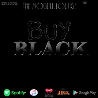 The Mogul Lounge Episode 181: Buy Black