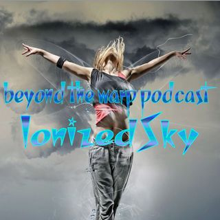 beyond the warp podcast--ionized sky