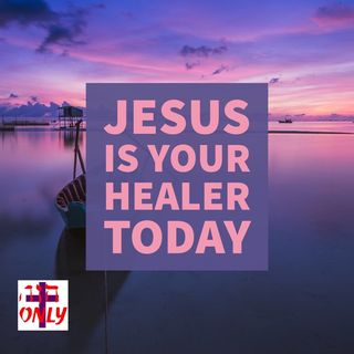 Jesus is your Healer Today, He is the LORD Who Heals you and Wants you in Health.