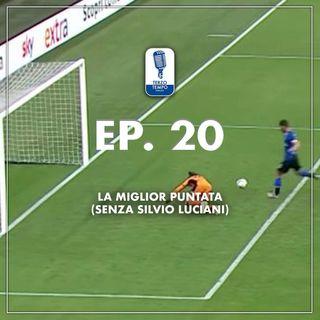 Ep.20 - La miglior puntata (senza Silvio Luciani)