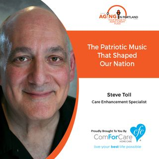11/4/20, Steve Toll from ComForCare Home Care | PATRIOTIC MUSIC THAT SHAPED AMERICA | Aging in Portland with Mark Turnbull