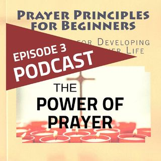 Episode 3: The Power Of Prayer