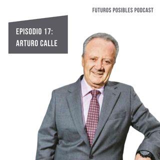 Ep. 17: Entusiasmo y sentido de posibilidad, con Arturo Calle