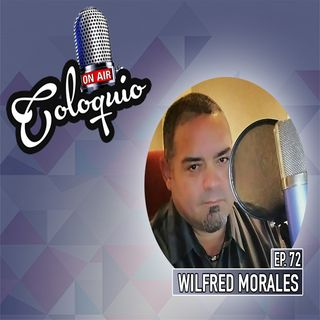 Episodio 72 Wilfred Morales