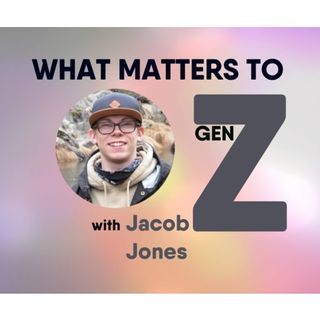S8:E12 - What Matters to Generation Z with Jacob Jones