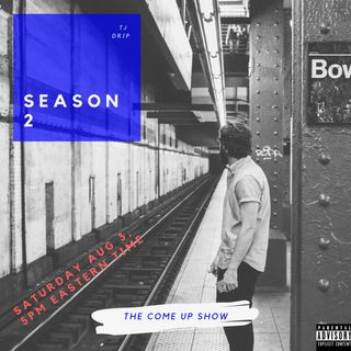 SEASON FINALE - THE COME UP SHOW