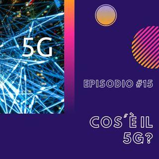#15 - Cos'è il 5G?
