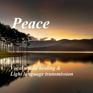 Peace - Vocal sound healing & Light language transmission
