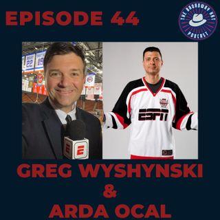 Ep. 44- Greg Wyshynski and Arda Ocal