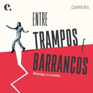 WhatsApp no trabalho | Entre Trampos e Barrancos #013