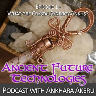 Episode 001~ What Are Crystal Synergy Ankhs?