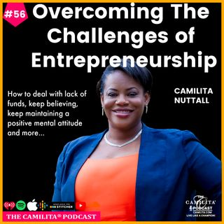 56: Camilita Nuttall | Overcoming the Challenges of Entrepreneurship