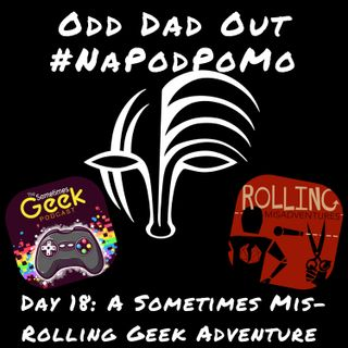 Day 18 #NAPODPOMO A Sometimes Mis-Rolling Geek Adventure