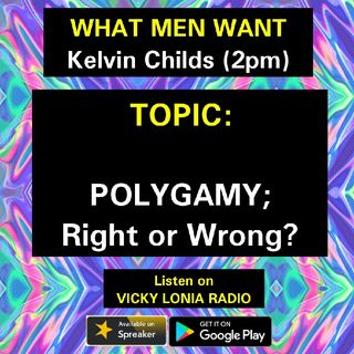 WHAT MEN WANT: Polygamy; Right Or Wrong?