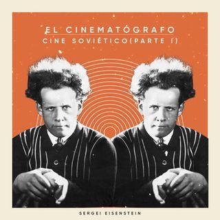EL CINEMATÓGRAFO #4: Cine soviético (Parte I)