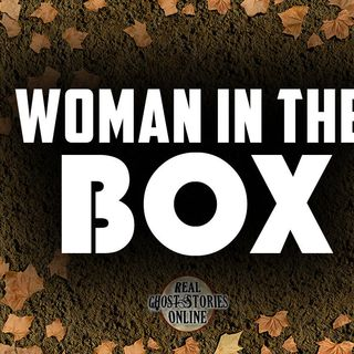 Woman In The Box | Haunted, Paranormal, Supernatural