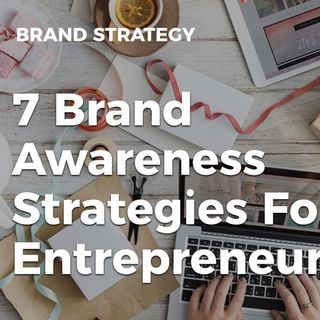 7 Brand Awareness Strategies For Entrepreneurs