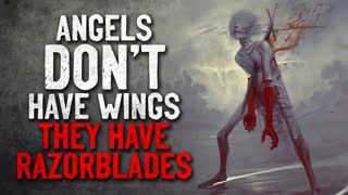 """""""Angels don't have wings, they have razorblades"""" Creepypasta"""