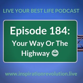 Ep 184 - Your Way Or The Highway 😊