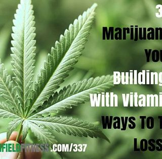 337: Does Marijuana Shrink Your Brain, Building Muscle With Vitamin D, Best Ways To Track Fat Loss & More!