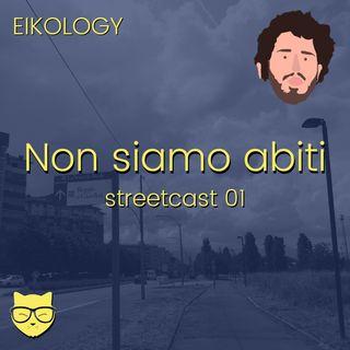 Non siamo abiti (streetcast 01)
