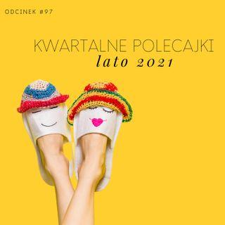 #97 Kwartalne polecajki - lato 2021